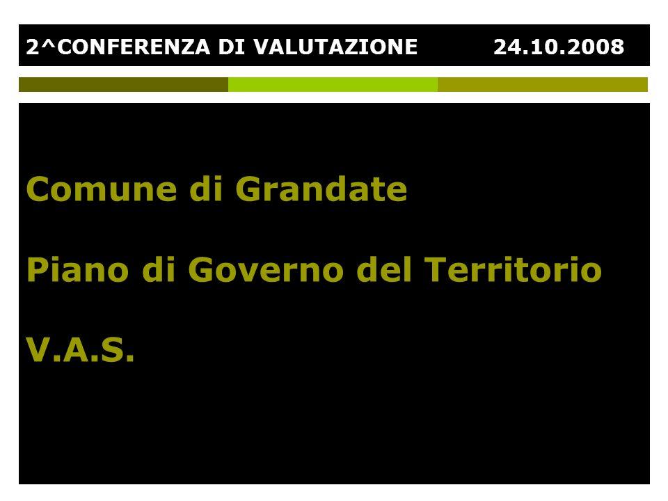 2^CONFERENZA DI VALUTAZIONE24.10.2008 Comune di Grandate Piano di Governo del Territorio V.A.S.