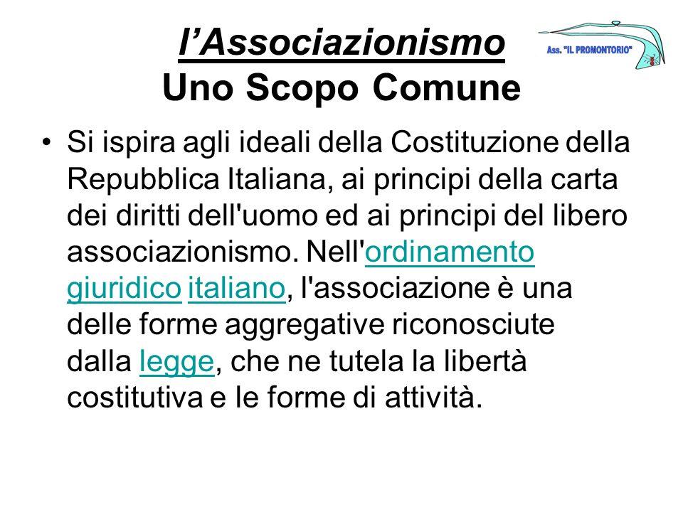 lAssociazionismo Uno Scopo Comune Si ispira agli ideali della Costituzione della Repubblica Italiana, ai principi della carta dei diritti dell'uomo ed