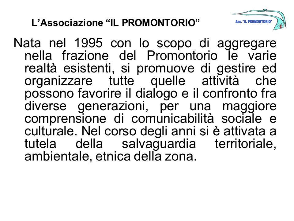 LAssociazione IL PROMONTORIO Nata nel 1995 con lo scopo di aggregare nella frazione del Promontorio le varie realtà esistenti, si promuove di gestire