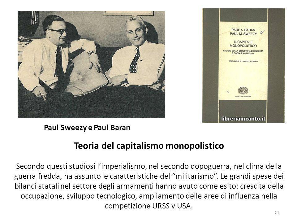 Paul Sweezy e Paul Baran Teoria del capitalismo monopolistico Secondo questi studiosi limperialismo, nel secondo dopoguerra, nel clima della guerra fr