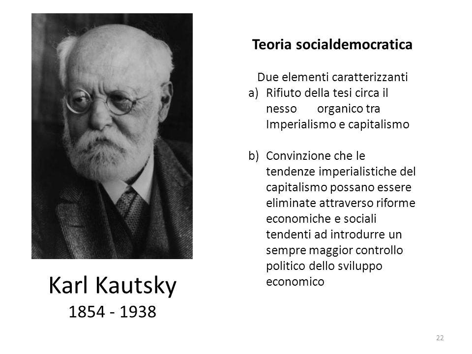 Karl Kautsky 1854 - 1938 Teoria socialdemocratica Due elementi caratterizzanti a)Rifiuto della tesi circa il nesso organico tra Imperialismo e capital