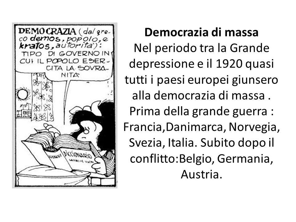 Democrazia di massa Nel periodo tra la Grande depressione e il 1920 quasi tutti i paesi europei giunsero alla democrazia di massa. Prima della grande