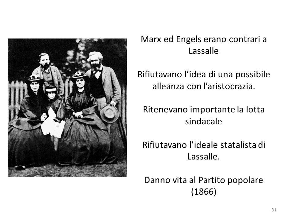 31 Marx ed Engels erano contrari a Lassalle Rifiutavano lidea di una possibile alleanza con laristocrazia. Ritenevano importante la lotta sindacale Ri