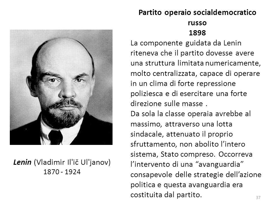 37 Lenin (Vladimir Il'ič Ul'janov) 1870 - 1924 Partito operaio socialdemocratico russo 1898 La componente guidata da Lenin riteneva che il partito dov
