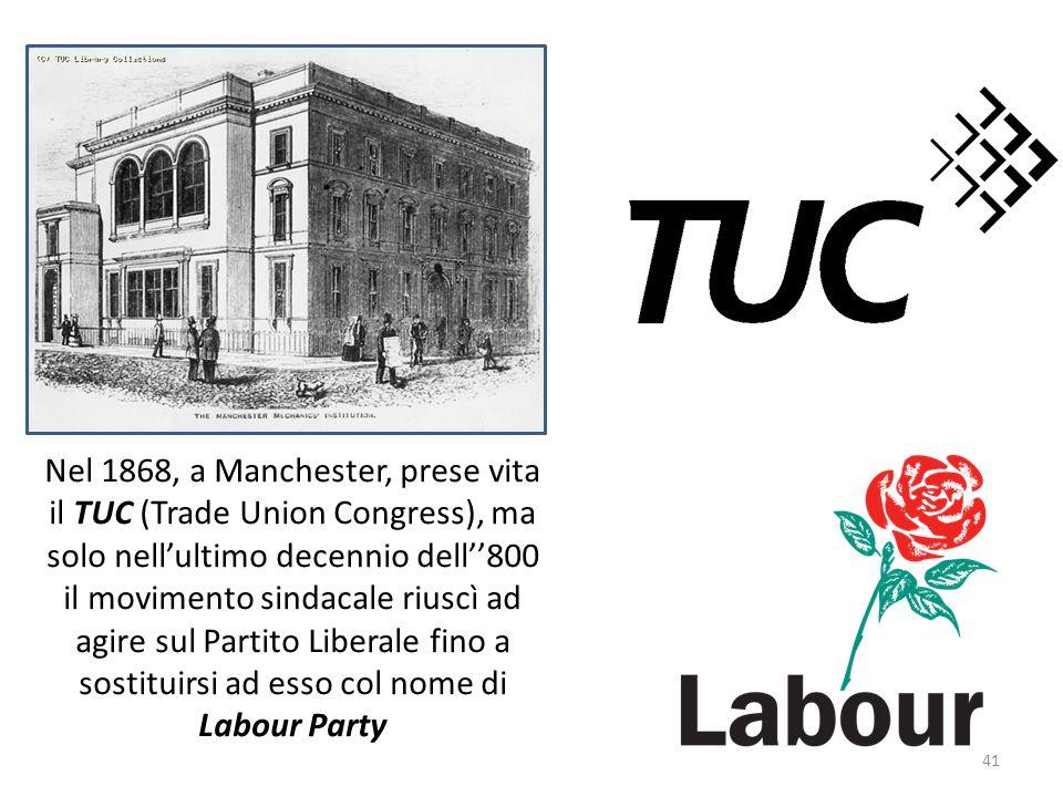 41 Nel 1868, a Manchester, prese vita il TUC (Trade Union Congress), ma solo nellultimo decennio dell800 il movimento sindacale riuscì ad agire sul Pa