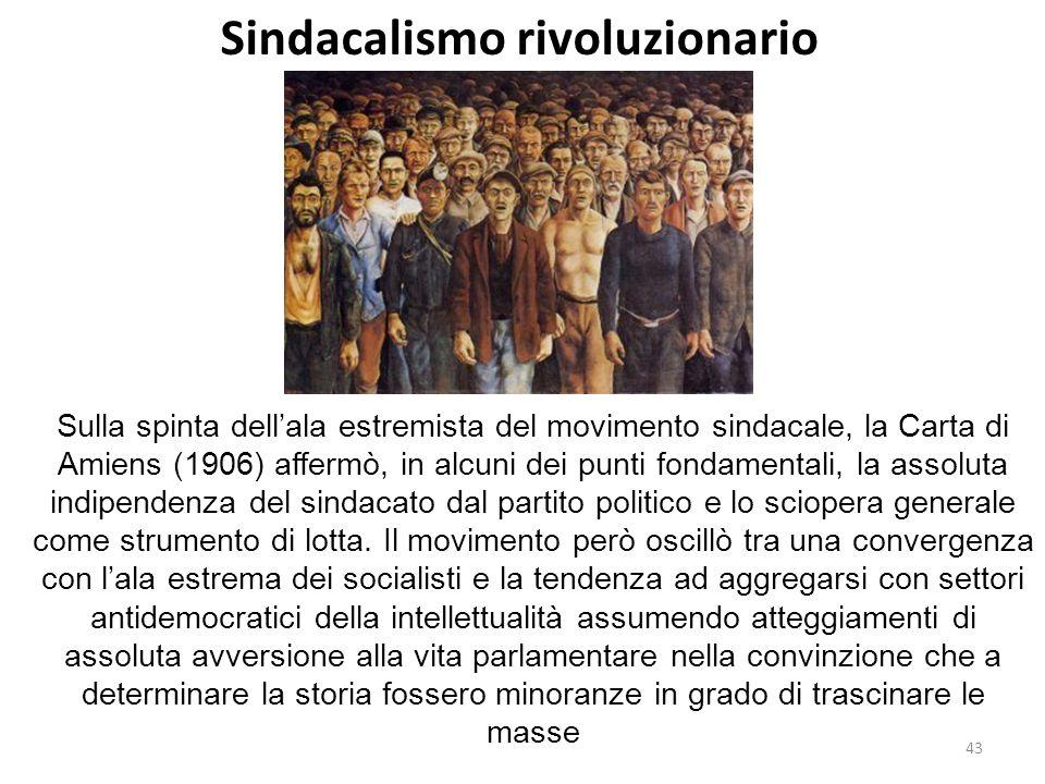43 Sindacalismo rivoluzionario Sulla spinta dellala estremista del movimento sindacale, la Carta di Amiens (1906) affermò, in alcuni dei punti fondame