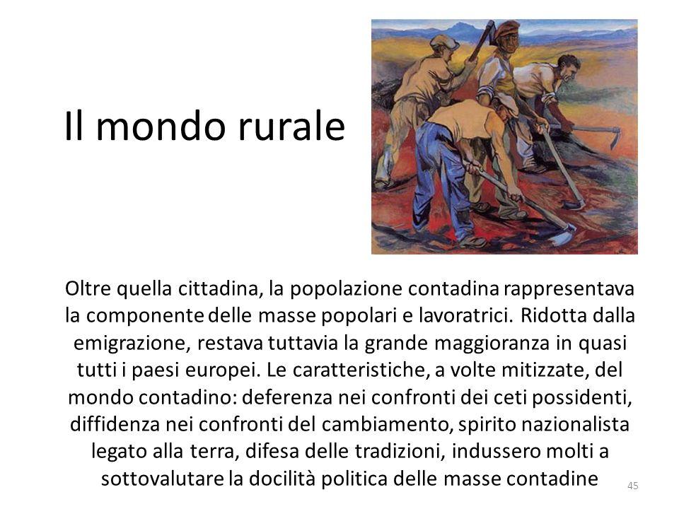 45 Oltre quella cittadina, la popolazione contadina rappresentava la componente delle masse popolari e lavoratrici. Ridotta dalla emigrazione, restava