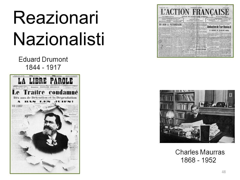 48 Charles Maurras 1868 - 1952 Eduard Drumont 1844 - 1917 Reazionari Nazionalisti