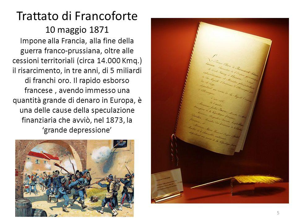 Trattato di Francoforte 10 maggio 1871 Impone alla Francia, alla fine della guerra franco-prussiana, oltre alle cessioni territoriali (circa 14.000 Km