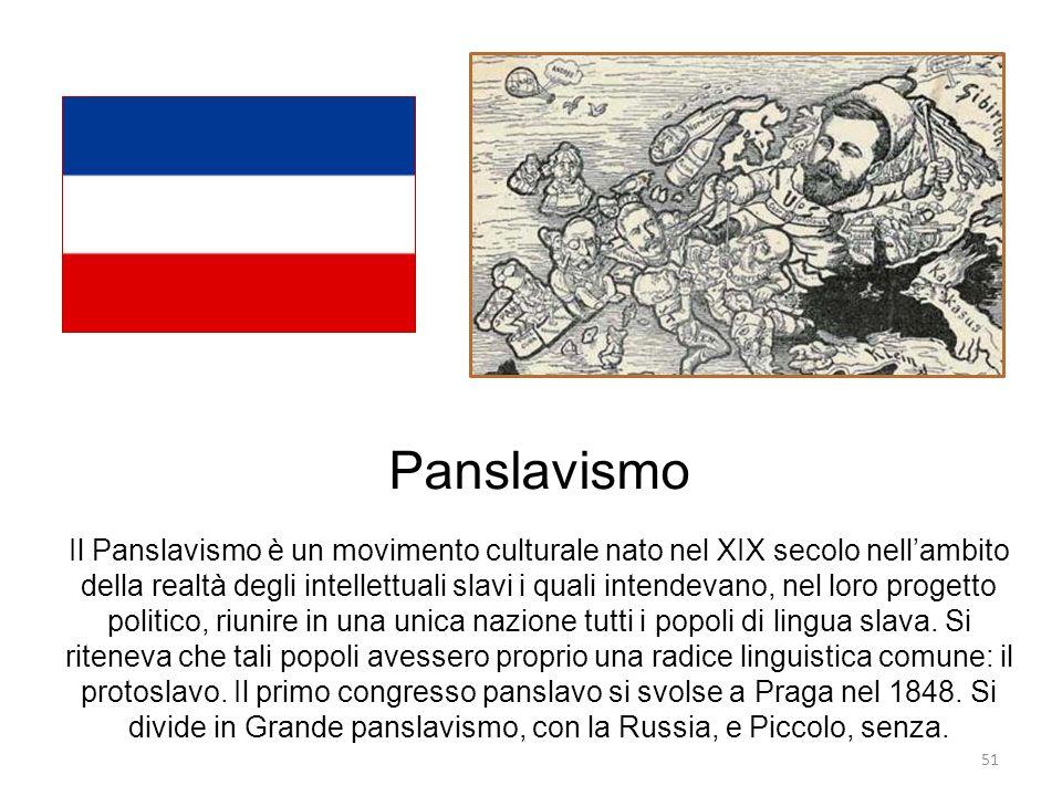 51 Panslavismo Il Panslavismo è un movimento culturale nato nel XIX secolo nellambito della realtà degli intellettuali slavi i quali intendevano, nel