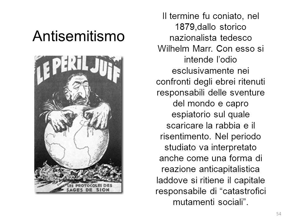 54 Antisemitismo Il termine fu coniato, nel 1879,dallo storico nazionalista tedesco Wilhelm Marr. Con esso si intende lodio esclusivamente nei confron