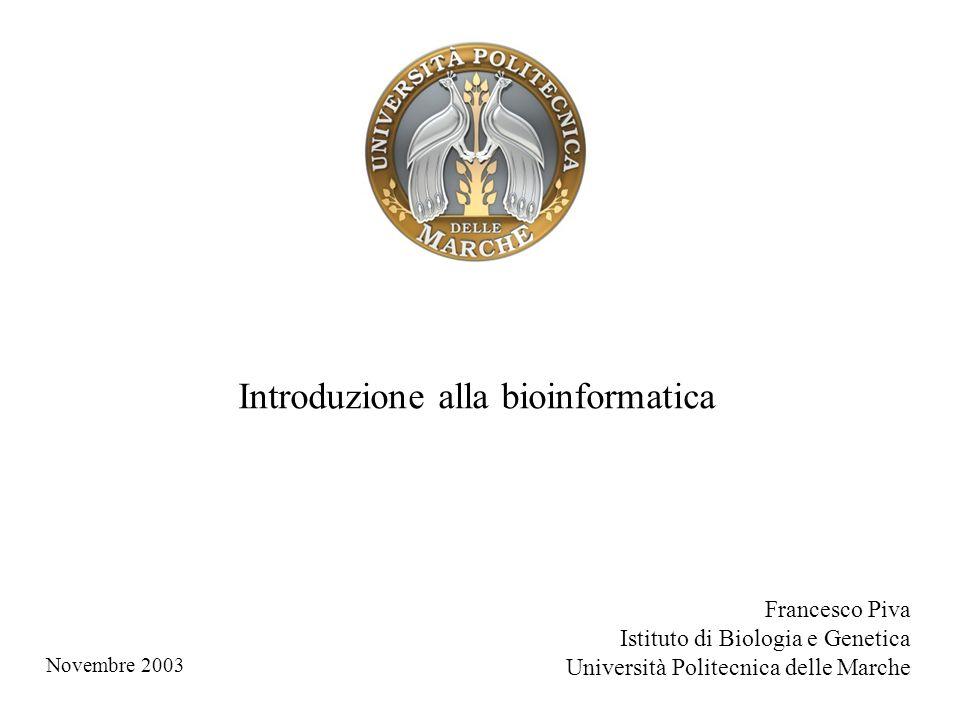Francesco Piva Istituto di Biologia e Genetica Università Politecnica delle Marche Introduzione alla bioinformatica Novembre 2003