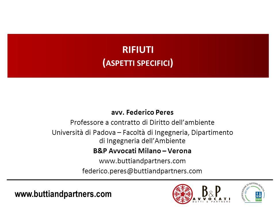 www.buttiandpartners.com RIFIUTI ( ASPETTI SPECIFICI ) avv. Federico Peres Professore a contratto di Diritto dellambiente Università di Padova – Facol