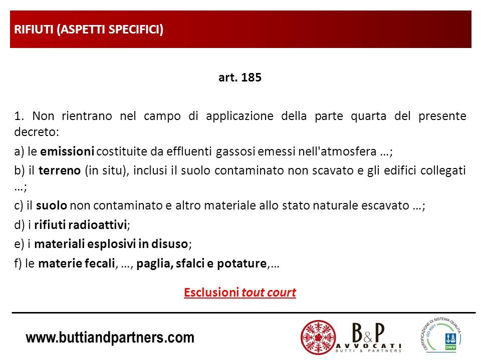 www.buttiandpartners.com RIFIUTI (ASPETTI SPECIFICI) art. 185 1. Non rientrano nel campo di applicazione della parte quarta del presente decreto: a) l