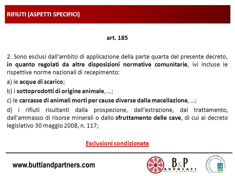 www.buttiandpartners.com RIFIUTI (ASPETTI SPECIFICI) art. 185 2. Sono esclusi dall'ambito di applicazione della parte quarta del presente decreto, in
