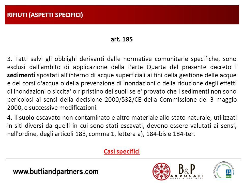 www.buttiandpartners.com RIFIUTI (ASPETTI SPECIFICI) art. 185 3. Fatti salvi gli obblighi derivanti dalle normative comunitarie specifiche, sono esclu