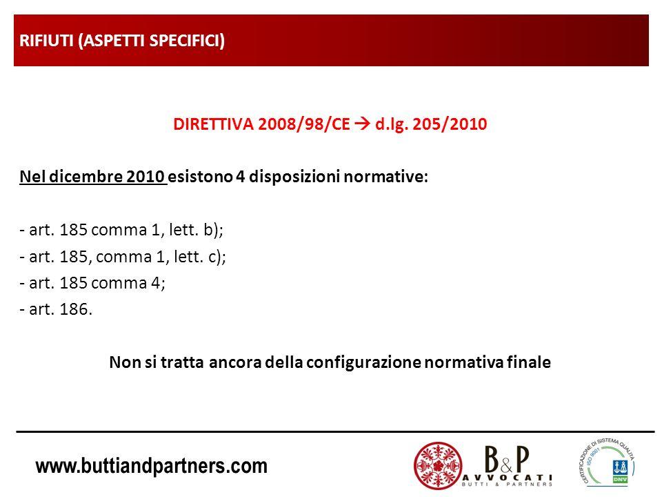 www.buttiandpartners.com RIFIUTI (ASPETTI SPECIFICI) DIRETTIVA 2008/98/CE d.lg. 205/2010 Nel dicembre 2010 esistono 4 disposizioni normative: - art. 1