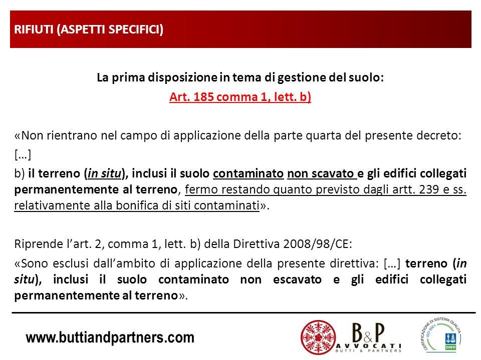 www.buttiandpartners.com RIFIUTI (ASPETTI SPECIFICI) La prima disposizione in tema di gestione del suolo: Art. 185 comma 1, lett. b) «Non rientrano ne