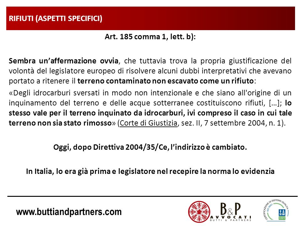 www.buttiandpartners.com RIFIUTI (ASPETTI SPECIFICI) Art. 185 comma 1, lett. b): Sembra unaffermazione ovvia, che tuttavia trova la propria giustifica
