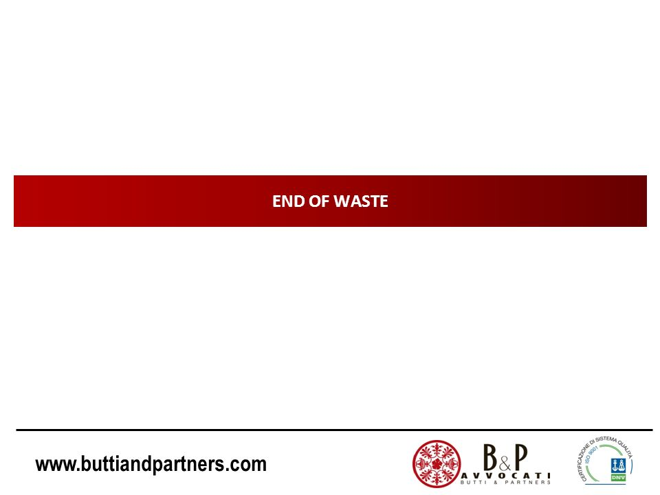 www.buttiandpartners.com END OF WASTE