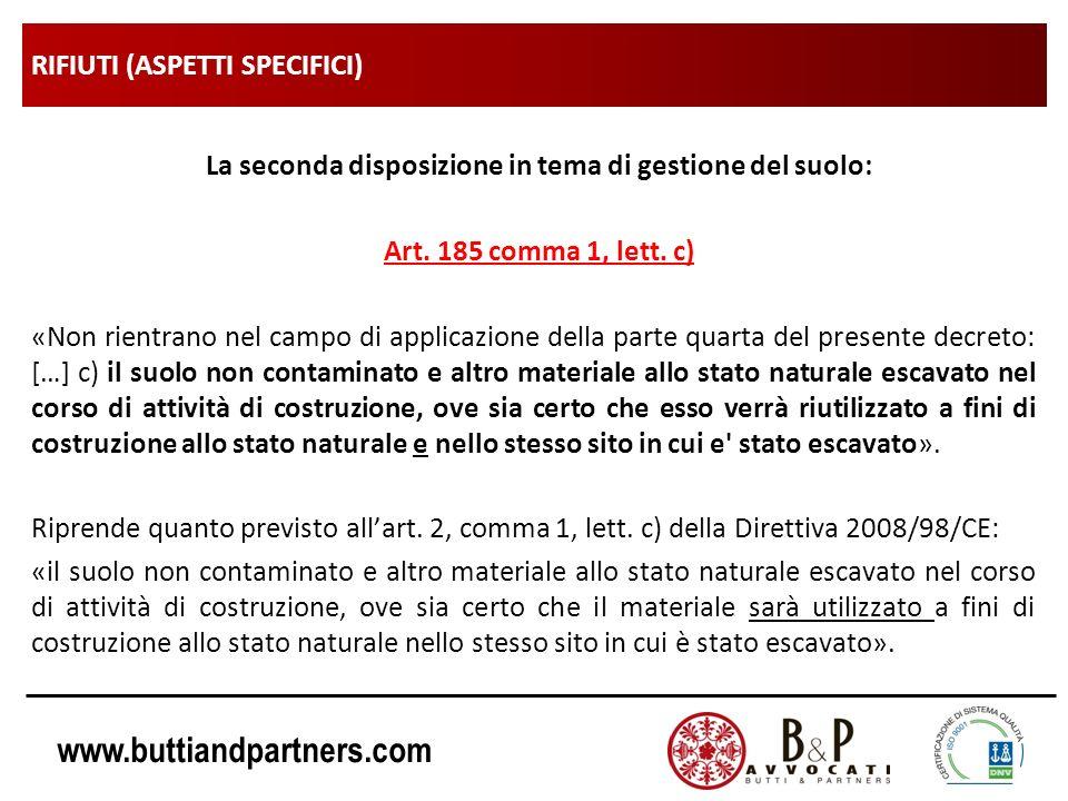 www.buttiandpartners.com RIFIUTI (ASPETTI SPECIFICI) La seconda disposizione in tema di gestione del suolo: Art. 185 comma 1, lett. c) «Non rientrano