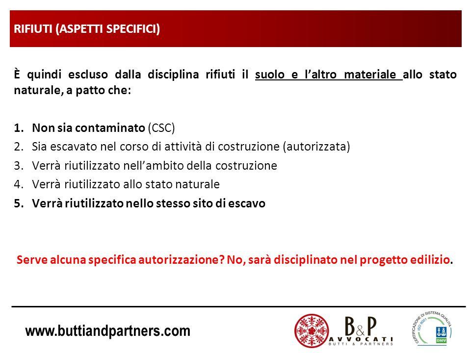 www.buttiandpartners.com RIFIUTI (ASPETTI SPECIFICI) È quindi escluso dalla disciplina rifiuti il suolo e laltro materiale allo stato naturale, a patt
