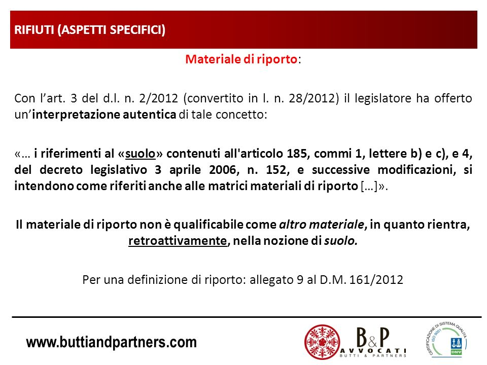 www.buttiandpartners.com RIFIUTI (ASPETTI SPECIFICI) Materiale di riporto: Con lart. 3 del d.l. n. 2/2012 (convertito in l. n. 28/2012) il legislatore