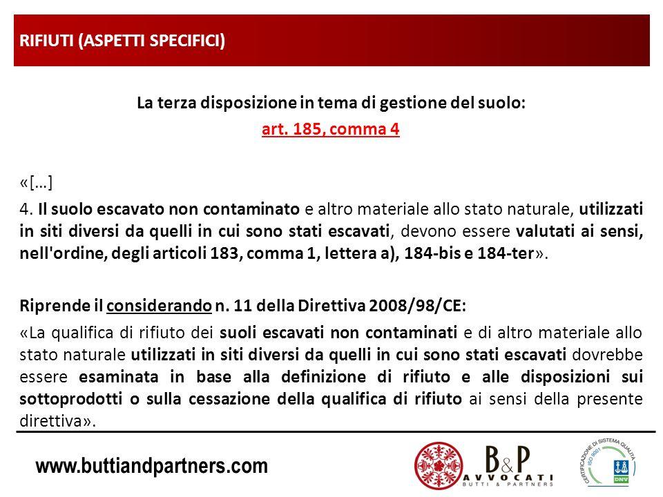 www.buttiandpartners.com RIFIUTI (ASPETTI SPECIFICI) La terza disposizione in tema di gestione del suolo: art. 185, comma 4 «[…] 4. Il suolo escavato