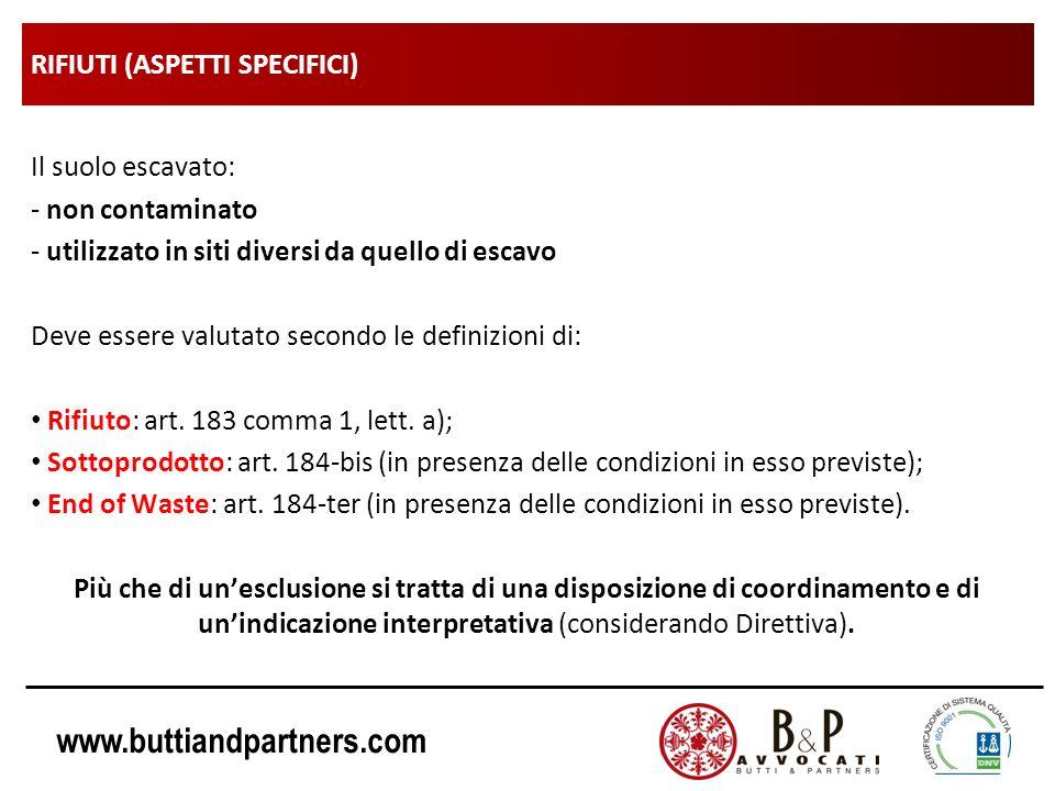www.buttiandpartners.com RIFIUTI (ASPETTI SPECIFICI) Il suolo escavato: - non contaminato - utilizzato in siti diversi da quello di escavo Deve essere