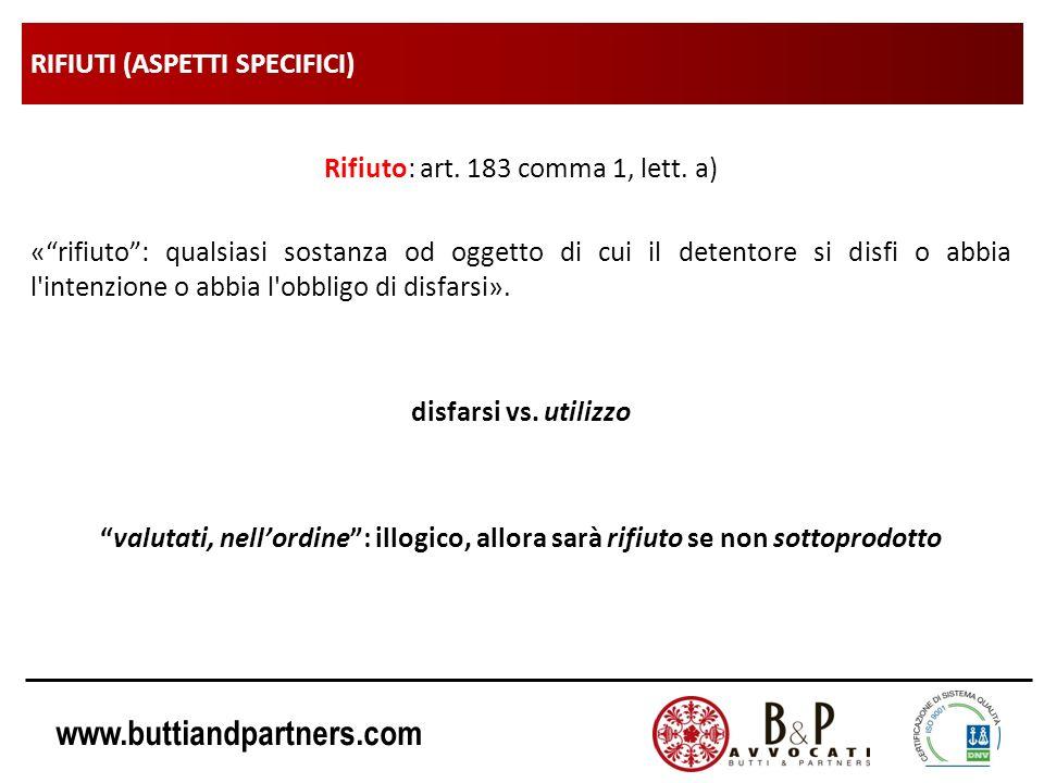 www.buttiandpartners.com RIFIUTI (ASPETTI SPECIFICI) Rifiuto: art. 183 comma 1, lett. a) «rifiuto: qualsiasi sostanza od oggetto di cui il detentore s