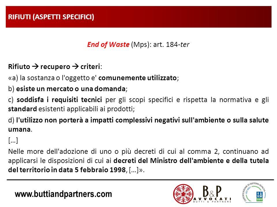 www.buttiandpartners.com RIFIUTI (ASPETTI SPECIFICI) End of Waste (Mps): art. 184-ter Rifiuto recupero criteri: «a) la sostanza o l'oggetto e' comunem