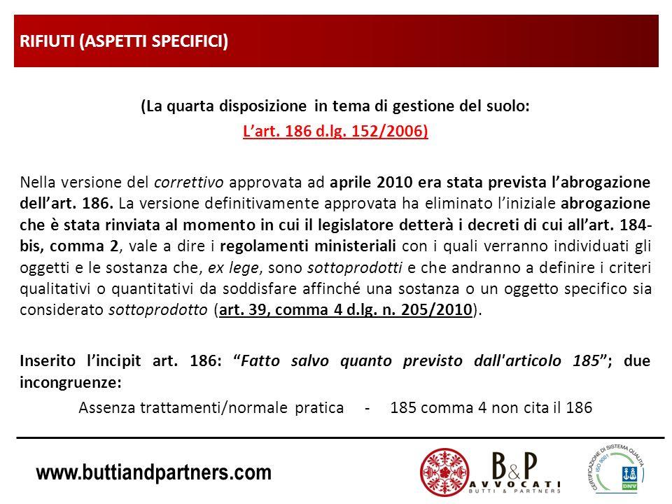 www.buttiandpartners.com RIFIUTI (ASPETTI SPECIFICI) (La quarta disposizione in tema di gestione del suolo: Lart. 186 d.lg. 152/2006) Nella versione d