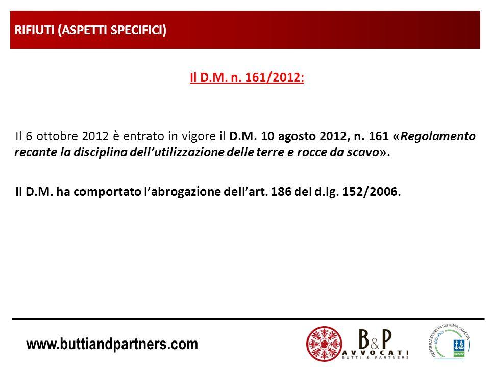 www.buttiandpartners.com RIFIUTI (ASPETTI SPECIFICI) Il D.M. n. 161/2012: Il 6 ottobre 2012 è entrato in vigore il D.M. 10 agosto 2012, n. 161 «Regola