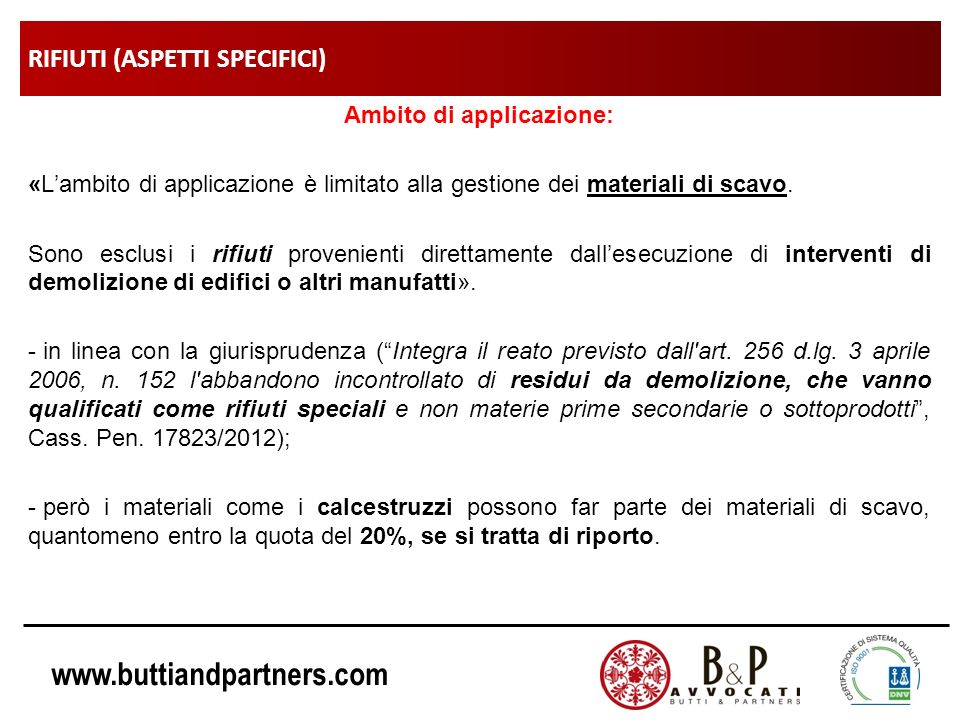 www.buttiandpartners.com RIFIUTI (ASPETTI SPECIFICI) Ambito di applicazione: «Lambito di applicazione è limitato alla gestione dei materiali di scavo.