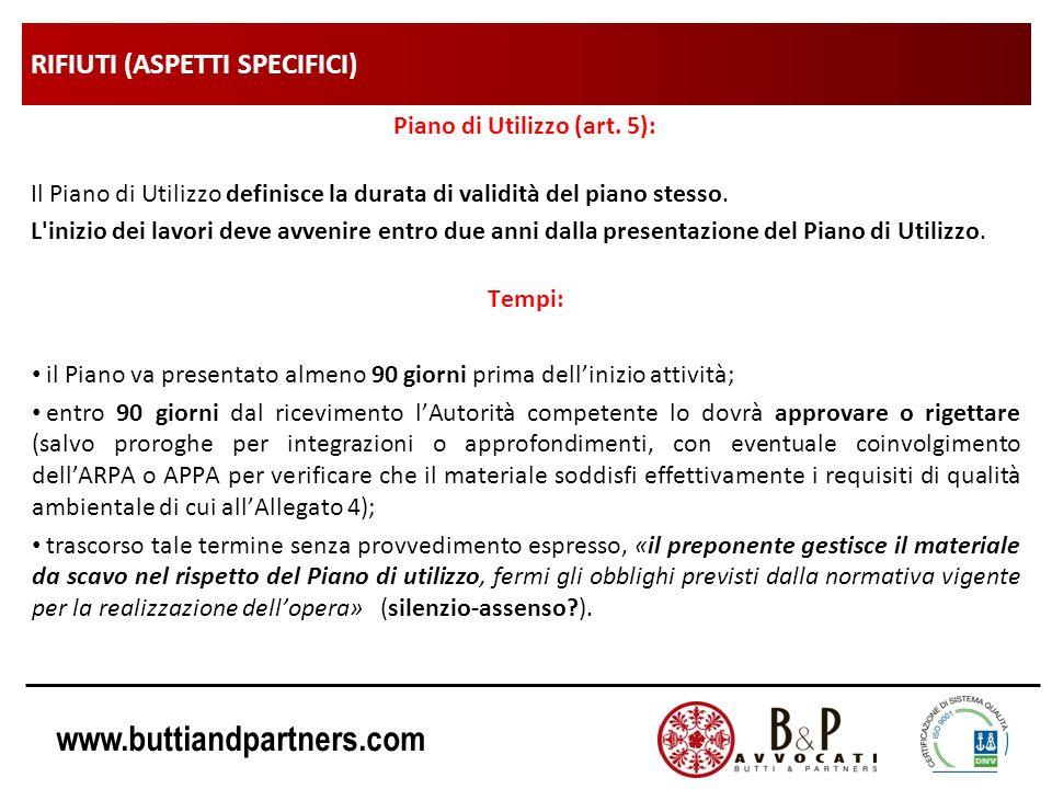 www.buttiandpartners.com RIFIUTI (ASPETTI SPECIFICI) Piano di Utilizzo (art. 5): Il Piano di Utilizzo definisce la durata di validità del piano stesso