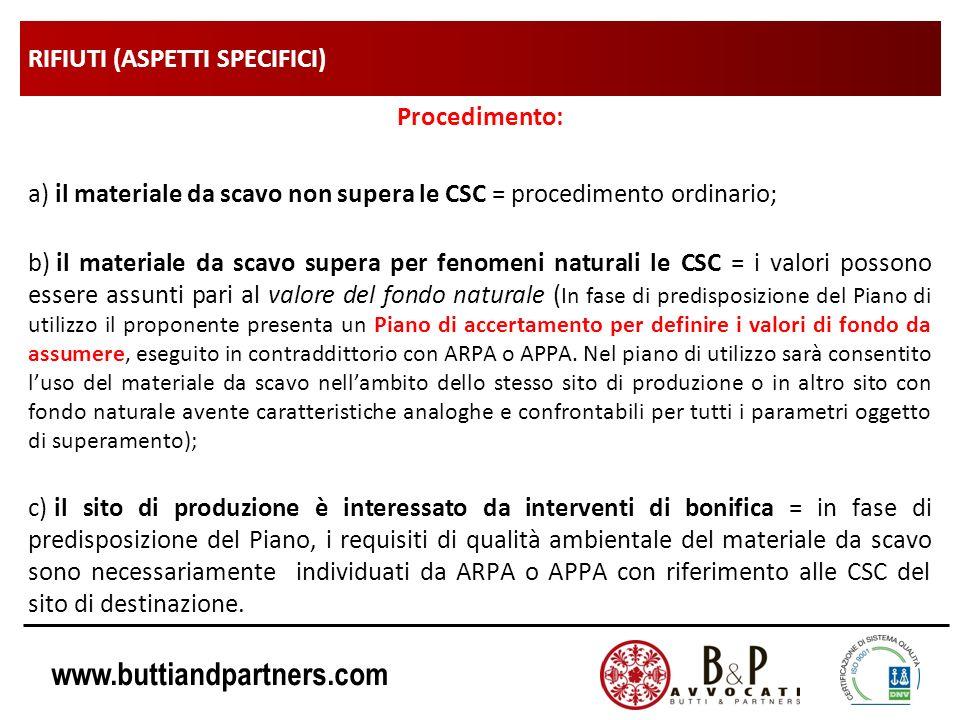 www.buttiandpartners.com RIFIUTI (ASPETTI SPECIFICI) Procedimento: a) il materiale da scavo non supera le CSC = procedimento ordinario; b) il material