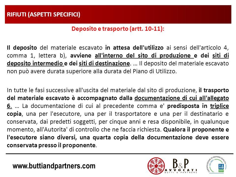 www.buttiandpartners.com RIFIUTI (ASPETTI SPECIFICI) Deposito e trasporto (artt. 10-11): Il deposito del materiale escavato in attesa dell'utilizzo ai