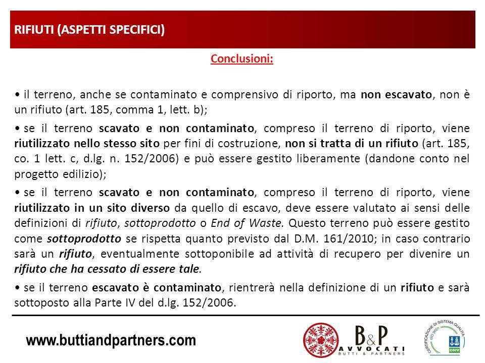 www.buttiandpartners.com RIFIUTI (ASPETTI SPECIFICI) Conclusioni: il terreno, anche se contaminato e comprensivo di riporto, ma non escavato, non è un