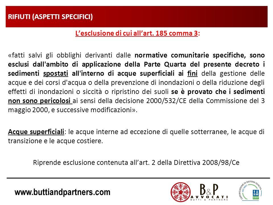www.buttiandpartners.com RIFIUTI (ASPETTI SPECIFICI) Lesclusione di cui allart. 185 comma 3: «fatti salvi gli obblighi derivanti dalle normative comun