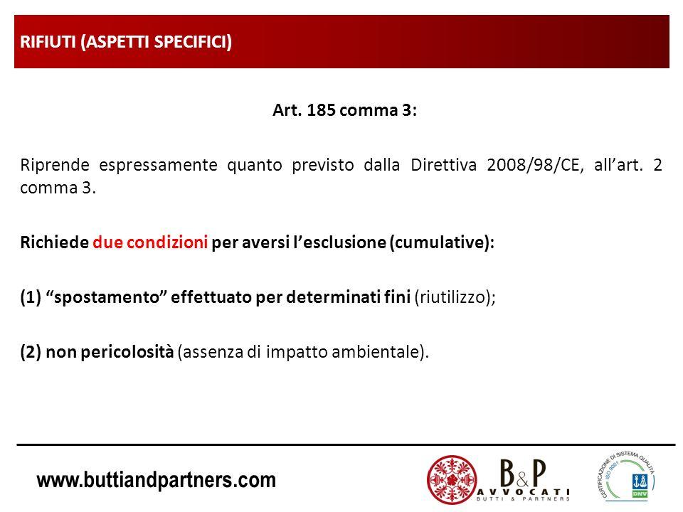 www.buttiandpartners.com RIFIUTI (ASPETTI SPECIFICI) Art. 185 comma 3: Riprende espressamente quanto previsto dalla Direttiva 2008/98/CE, allart. 2 co