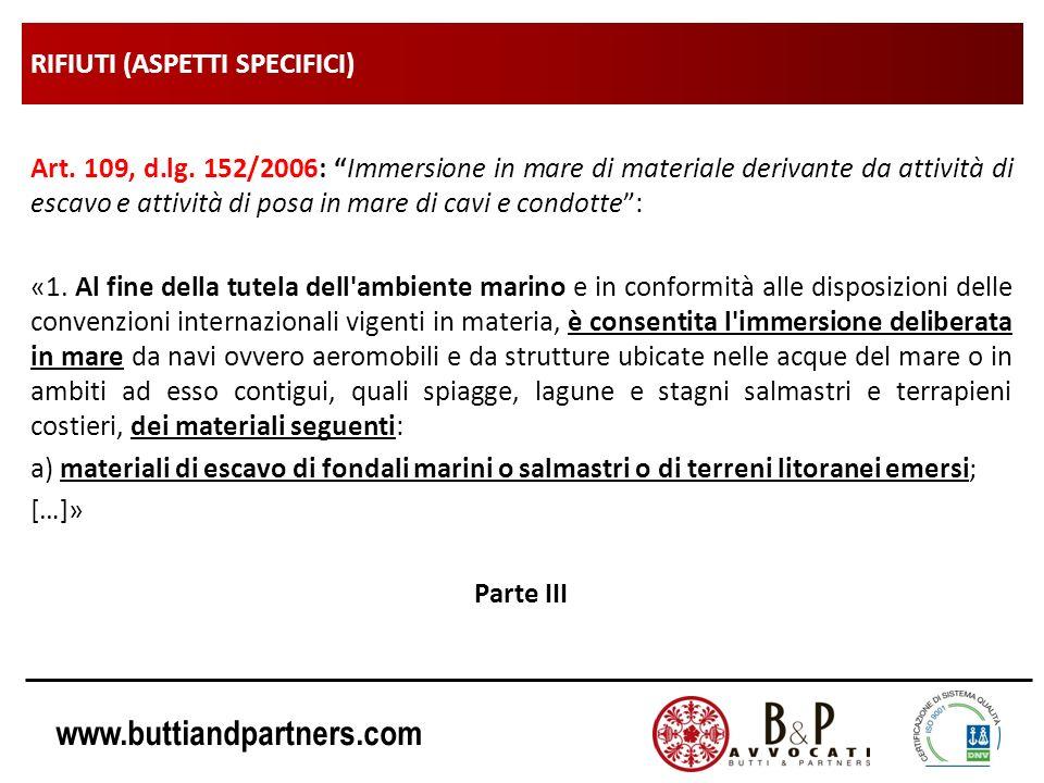 www.buttiandpartners.com RIFIUTI (ASPETTI SPECIFICI) Art. 109, d.lg. 152/2006: Immersione in mare di materiale derivante da attività di escavo e attiv