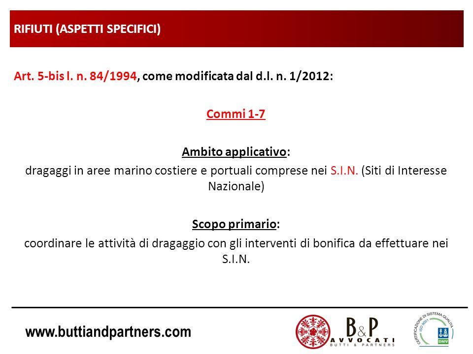 www.buttiandpartners.com RIFIUTI (ASPETTI SPECIFICI) Art. 5-bis l. n. 84/1994, come modificata dal d.l. n. 1/2012: Commi 1-7 Ambito applicativo: draga