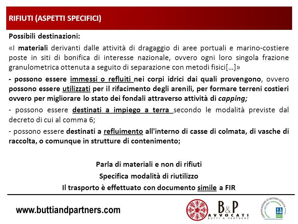 www.buttiandpartners.com RIFIUTI (ASPETTI SPECIFICI) Possibili destinazioni: «I materiali derivanti dalle attività di dragaggio di aree portuali e mar