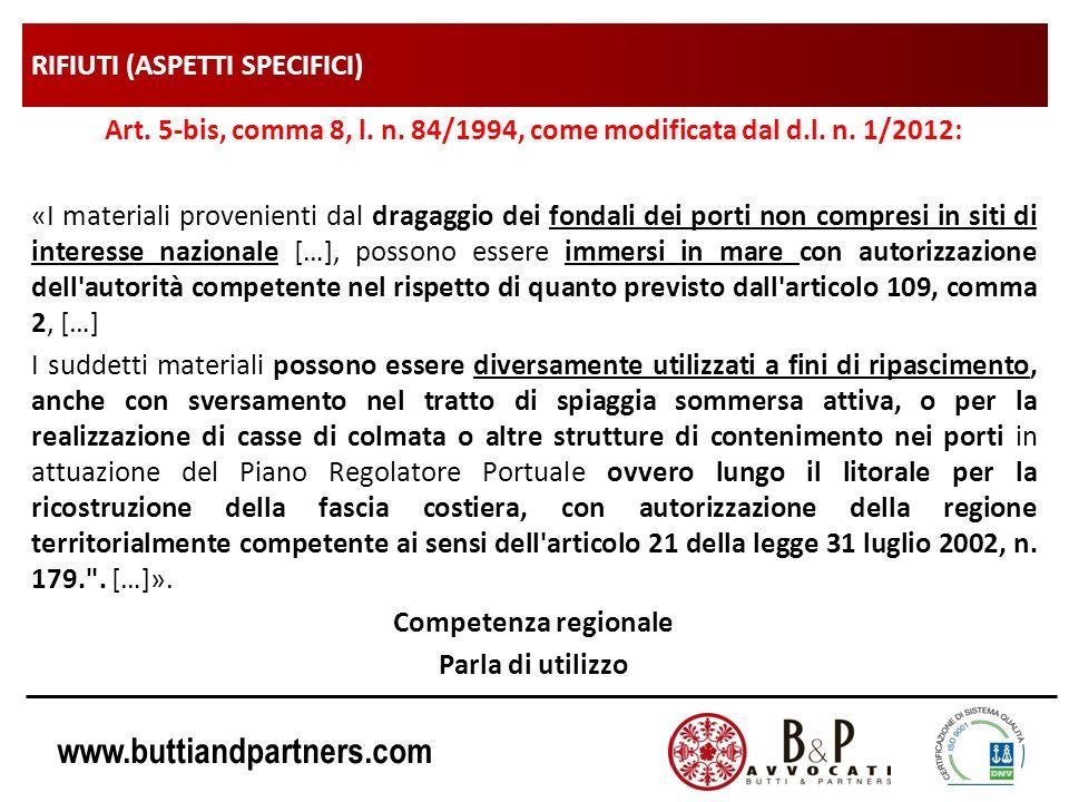 www.buttiandpartners.com RIFIUTI (ASPETTI SPECIFICI) Art. 5-bis, comma 8, l. n. 84/1994, come modificata dal d.l. n. 1/2012: «I materiali provenienti