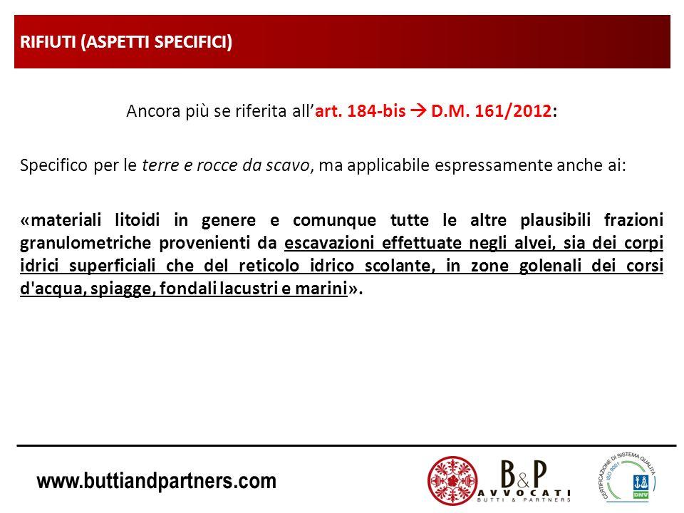 www.buttiandpartners.com RIFIUTI (ASPETTI SPECIFICI) Ancora più se riferita allart. 184-bis D.M. 161/2012: Specifico per le terre e rocce da scavo, ma