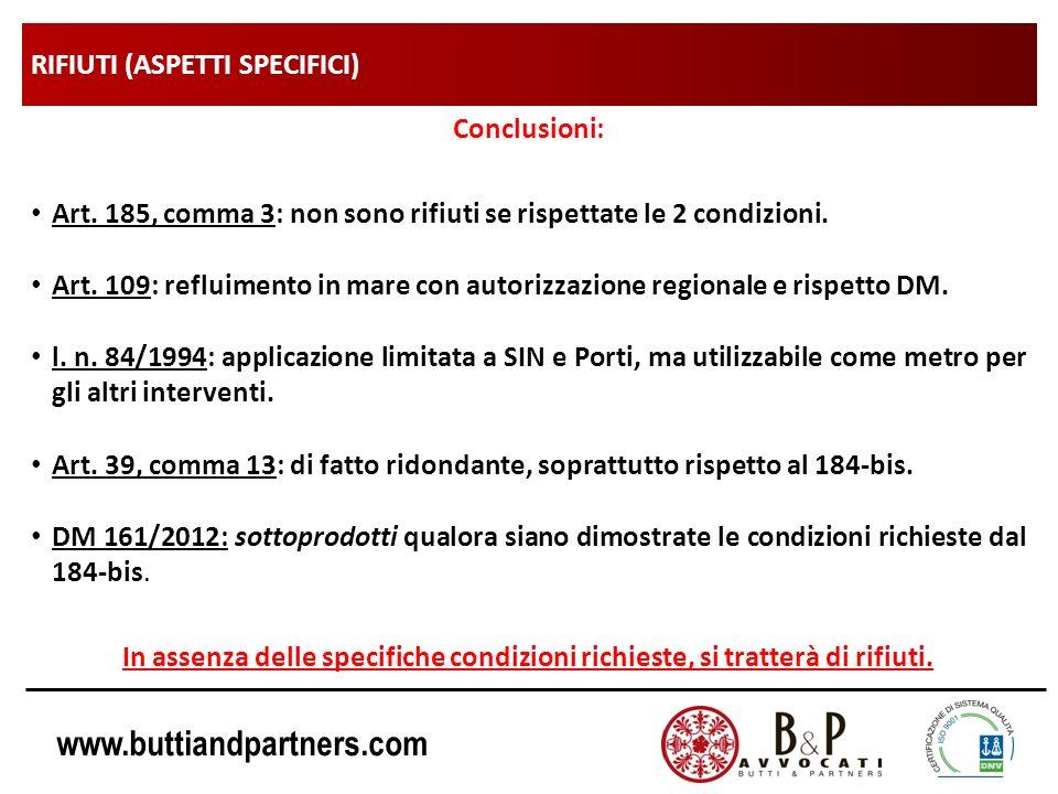 www.buttiandpartners.com RIFIUTI (ASPETTI SPECIFICI) Conclusioni: Art. 185, comma 3: non sono rifiuti se rispettate le 2 condizioni. Art. 109: refluim