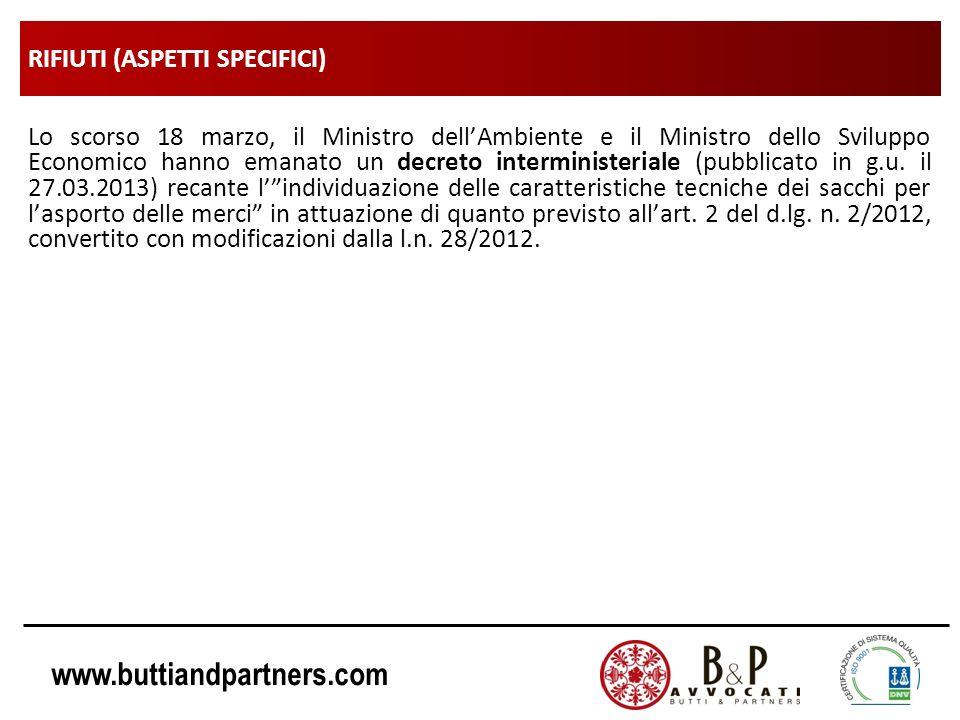 www.buttiandpartners.com RIFIUTI (ASPETTI SPECIFICI) Lo scorso 18 marzo, il Ministro dellAmbiente e il Ministro dello Sviluppo Economico hanno emanato un decreto interministeriale (pubblicato in g.u.