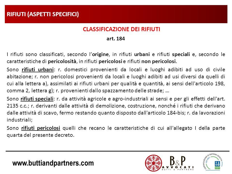 www.buttiandpartners.com RIFIUTI (ASPETTI SPECIFICI) CLASSIFICAZIONE DEI RIFIUTI art. 184 I rifiuti sono classificati, secondo lorigine, in rifiuti ur