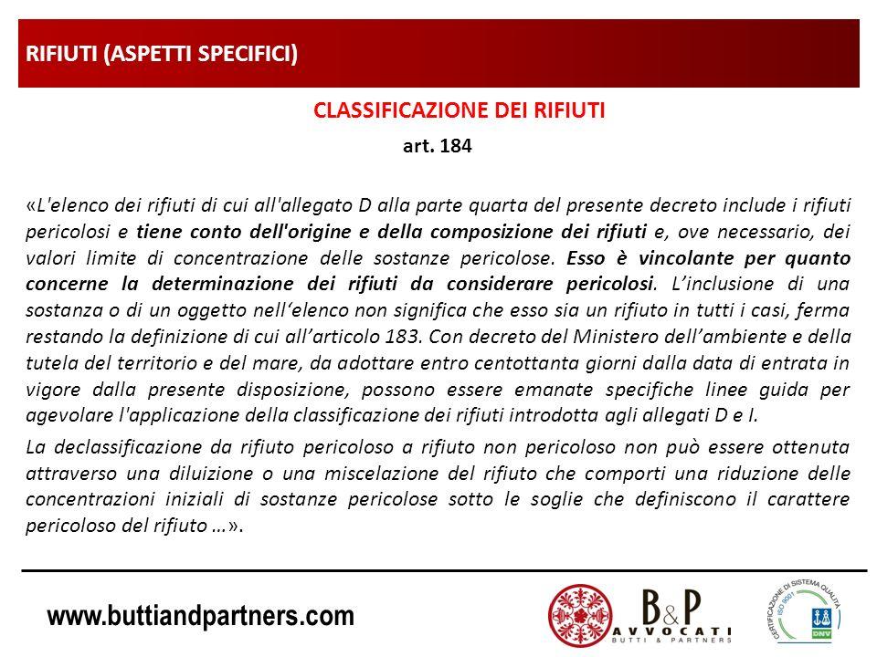 www.buttiandpartners.com RIFIUTI (ASPETTI SPECIFICI) CLASSIFICAZIONE DEI RIFIUTI art. 184 «L'elenco dei rifiuti di cui all'allegato D alla parte quart