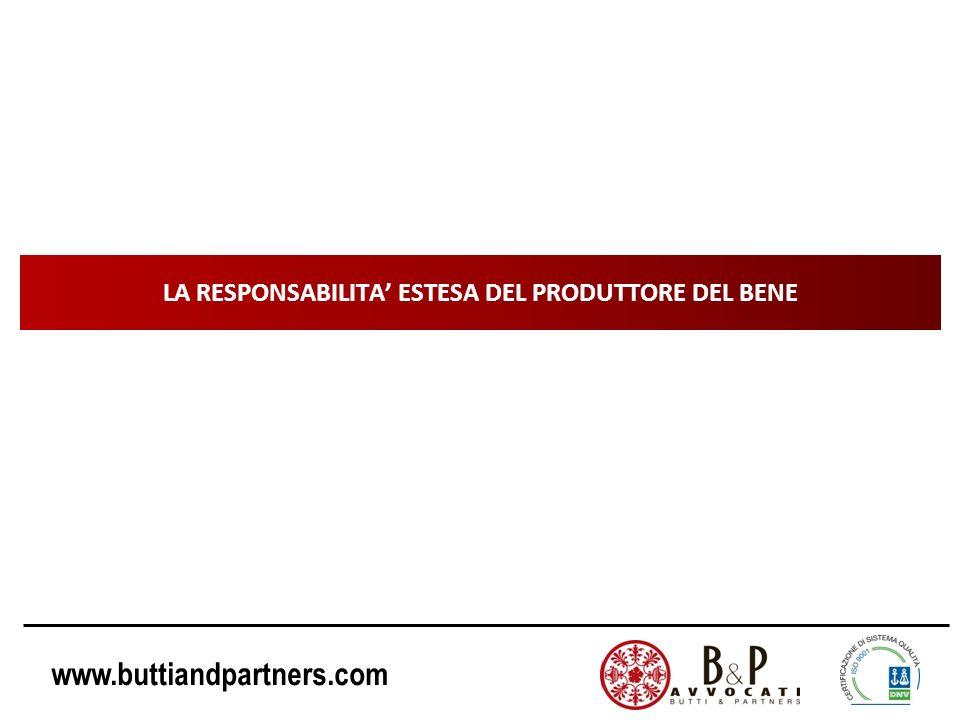 www.buttiandpartners.com LA RESPONSABILITA ESTESA DEL PRODUTTORE DEL BENE